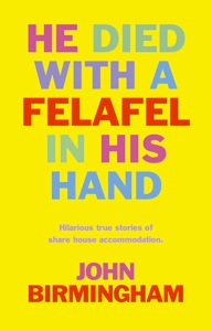 John Birmingham - He Died with a Felafel in His Hand cover.jpg