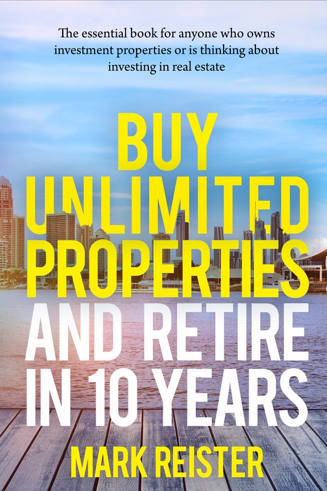 Buy Unlimited Investment Properties and Retire in 10 Years cover